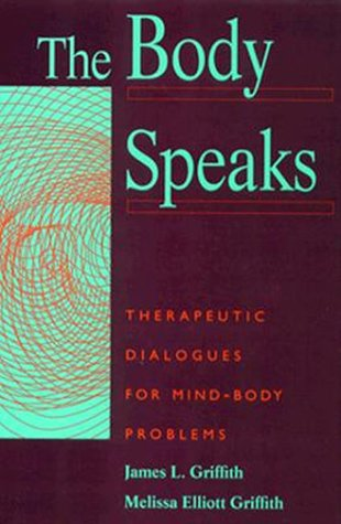 The Body Speaks: Theraputic Dialogues for Mind-Body Problems 9780465007165