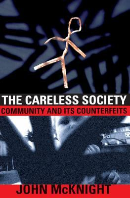 Careless Society: Community and Its Counterfeits 9780465091263