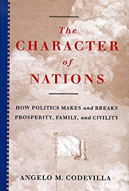 The Character of Nations: How Politics Makes and Breaks Prosperity, Family, and Civility 9780465082209