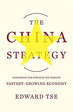 The China Strategy: Harnessing the Power of the World's Fastest-Growing Economy 9780465029068