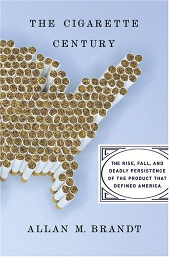 The Cigarette Century: The Rise, Fall, and Deadly Persistance of the Product That Defined America 9780465070473