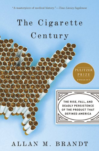 The Cigarette Century: The Rise, Fall, and Deadly Persistence of the Product That Defined America 9780465070480