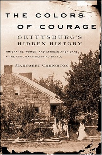 The Colors of Courage: Gettysburg's Forgotten History: Immigrants, Women, and African Americans in the Civil War's Defining Battle 9780465014569