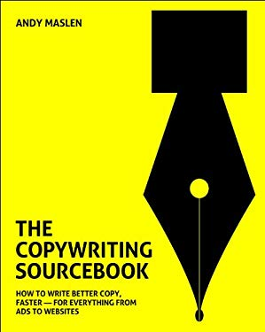 The Copywriting Sourcebook: How to Write Better Copy, Faster - For Everything from Ads to Websites 9780462099743