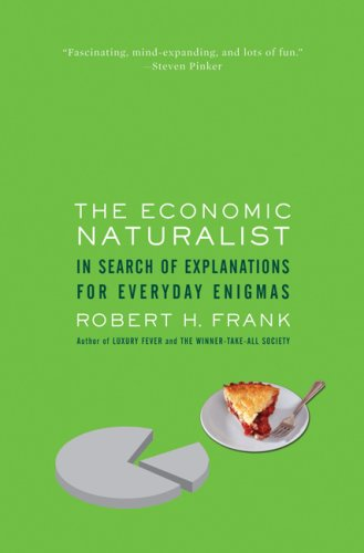 The Economic Naturalist: In Search of Explanations for Everyday Enigmas 9780465002177