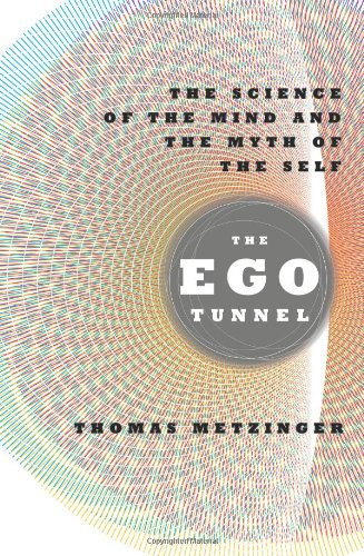 The Ego Tunnel: The Science of the Mind and the Myth of the Self 9780465045679