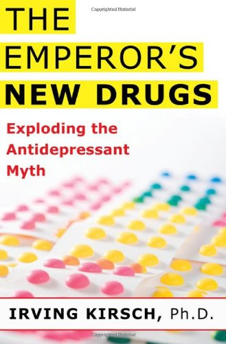 The Emperor's New Drugs: Exploding the Antidepressant Myth 9780465020164