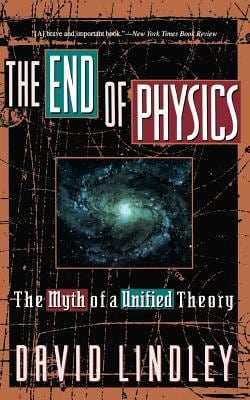 The End of Physics: The Myth of a Unified Theory 9780465019762