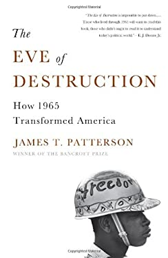 The Eve of Destruction: How 1965 Transformed America 9780465013586