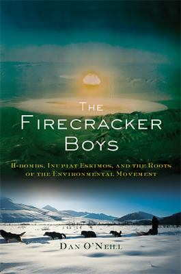 The Firecracker Boys: H-Bombs, Inupiat Eskimos, and the Roots of the Environmental Movement 9780465003488