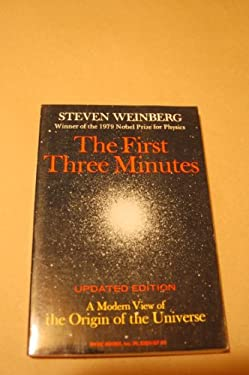 First Three Minutes : A Modern View of the Origin of the Universe