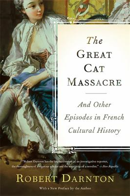 The Great Cat Massacre: And Other Episodes in French Cultural History 9780465012749