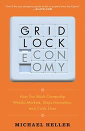 The Gridlock Economy: How Too Much Ownership Wrecks Markets, Stops Innovation, and Costs Lives 1498613