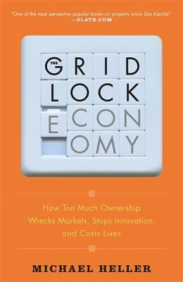 The Gridlock Economy: How Too Much Ownership Wrecks Markets, Stops Innovation, and Costs Lives 9780465018987