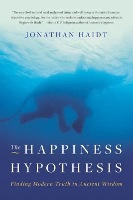 The Happiness Hypothesis: Finding Modern Truth in Ancient Wisdom 9780465028023