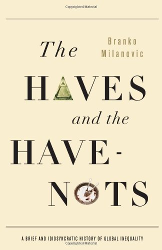 The Haves and the Have-Nots: A Brief and Idiosyncratic History of Global Inequality 9780465019748