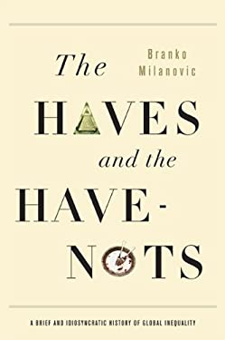 The Haves and the Have-Nots: A Brief and Idiosyncratic History of Global Inequality 9780465031412