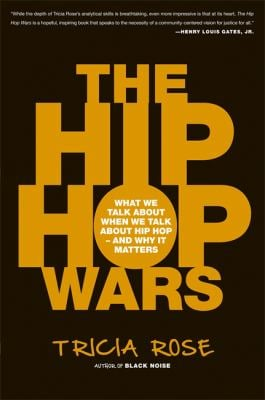 The Hip Hop Wars: What We Talk about When We Talk about Hip Hop--And Why It Matters 9780465008971