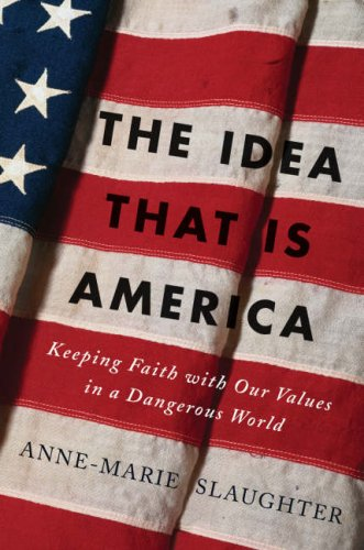 The Idea That Is America: Keeping Faith with Our Values in a Dangerous World 9780465078097