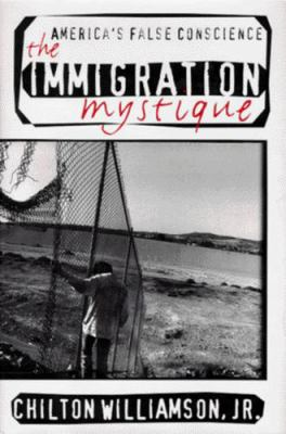 The Immigration Mystique: America's False Conscience 9780465032860