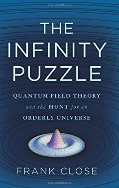 The Infinity Puzzle: Quantum Field Theory and the Hunt for an Orderly Universe 9780465021444