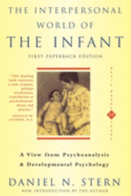 The Interpersonal World of the Infant a View from Psychoanalysis and Developmental Psychology 9780465095896