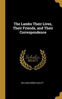 The Lambs Their Lives, Their Friends, and Their Correspondence
