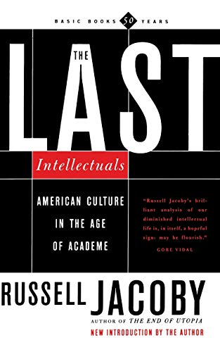 The Last Intellectuals American Culture in the Age of Academe 9780465036257