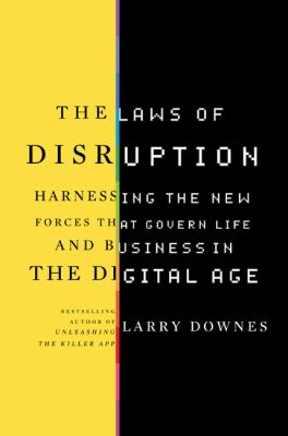 The Laws of Disruption: Harnessing the New Forces That Govern Life and Business in the Digital Age 9780465018642