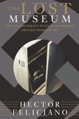 The Lost Museum: The Nazi Conspiracy to Steal the World's Greatest Works of Art 9780465041916