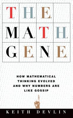 The Math Gene: How Mathematical Thinking Evolved and Why Numbers Are Like Gossip 9780465016198
