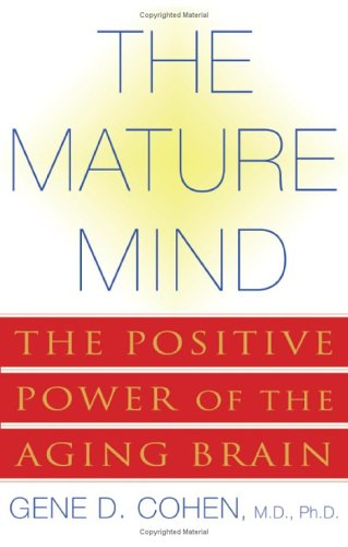 The Mature Mind: The Positive Power of the Aging Brain 9780465012039