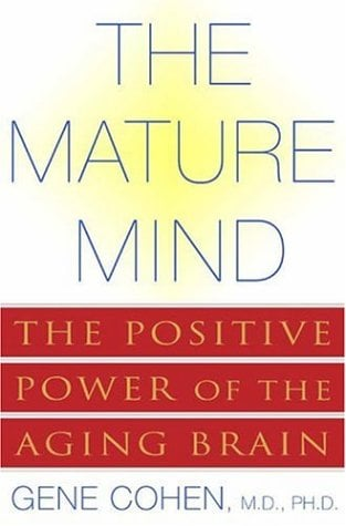 The Mature Mind: The Positive Power of the Aging Brain 9780465012046