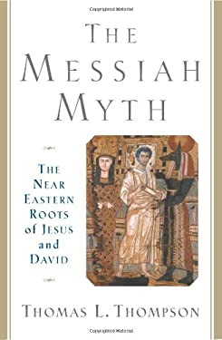 The Messiah Myth: The Near Eastern Roots of Jesus and David 9780465085774