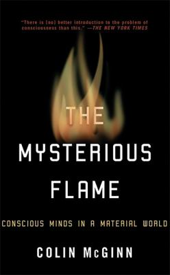 The Mysterious Flame: Conscious Minds in a Material World 9780465014231