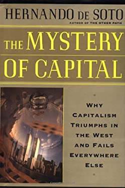 Mystery of Capital : Why Capitalism Succeeds in the West and Fails Everywhere Else