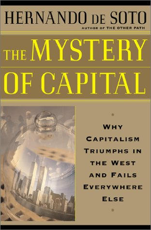 The Mystery of Capital: Why Capitalism Triumphs in the West and Fails Everywhere Else 9780465016150