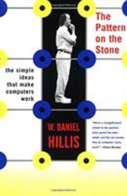 The Pattern on the Stone: The Simple Ideas That Make Computers Work 9780465025961