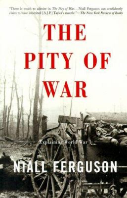 The Pity of War Explaining World War I 9780465057122