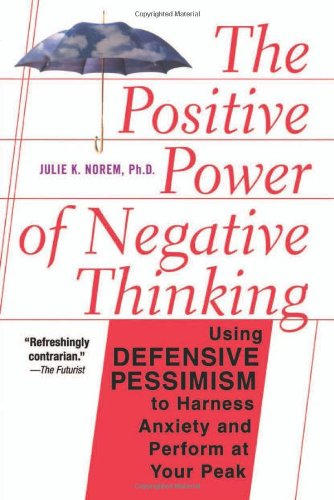The Positive Power of Negative Thinking 9780465051397