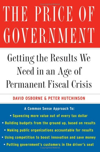 The Price of Government: Getting the Results We Need in an Age of Permanent Fiscal Crisis 9780465053643