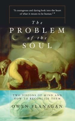 The Problem of the Soul: Two Visions of Mind and How to Reconcile Them 9780465024612