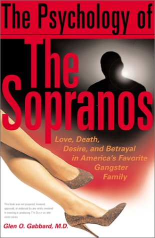 The Psychology of the Sopranos Love, Death,, Desire and Betrayal in America's Favorite Gangster Family 9780465027354