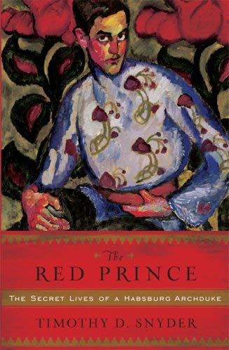 The Red Prince: The Secret Lives of a Habsburg Archduke 9780465002375