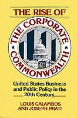 Rise of the Corporate Commonwealth: United States Business and Public Policy in the 20th Century 9780465070282