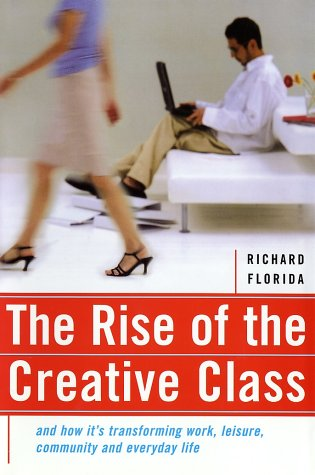 The Rise of the Creative Class: And How It's Transforming Work, Leisure, Community and Everyday Life 9780465024766