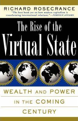 The Rise of the Virtual State Wealth and Power in the Coming Century 9780465071425