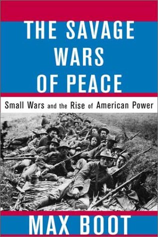 The Savage Wars of Peace: Small Wars and the Rise of American Power 9780465007219