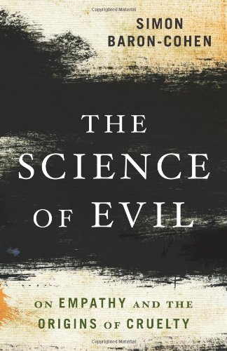 The Science of Evil: On Empathy and the Origins of Cruelty 9780465023530