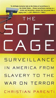 The Soft Cage: Surveillance in America, from Slavery to the War on Terror 9780465054855